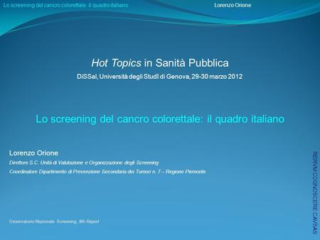 Osservatorio Nazionale Screening, 9th Report Hot Topics in Sanità Pubblica DiSSal, Università degli Studî di Genova, 29-30 marzo 2012 Lo screening del.
