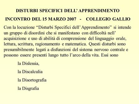 DISTURBI SPECIFICI DELL APPRENDIMENTO INCONTRO DEL 15 MARZO 2007 - COLLEGIO GALLIO Con la locuzione Disturbi Specifici dell Apprendimento si intende un.