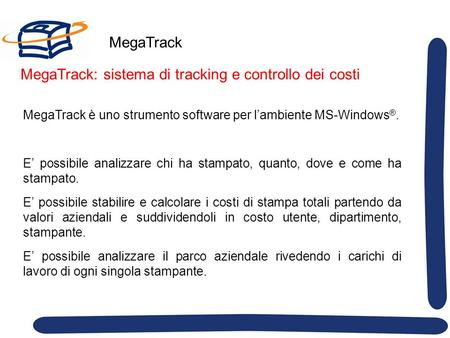 MegaTrack MegaTrack è uno strumento software per lambiente MS-Windows ®. E possibile analizzare chi ha stampato, quanto, dove e come ha stampato. E possibile.