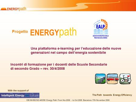 With the support of EIE/06/082/SI2.445358 Energy Path. From Nov2006 - to Oct 2008. Barcelona 17th November 2006 The Path towards Energy Efficiency With.