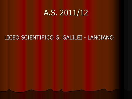 A.S. 2011/12 LICEO SCIENTIFICO G. GALILEI - LANCIANO.