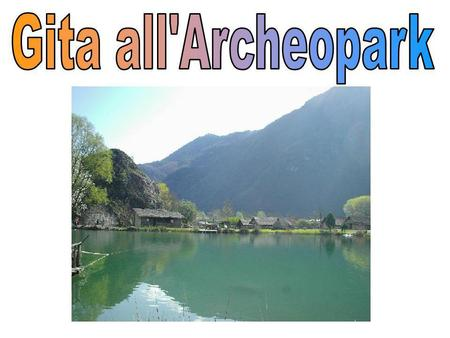 Gita all'Archeopark.