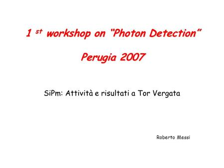 "1 st workshop on ""Photon Detection"" Perugia 2007"