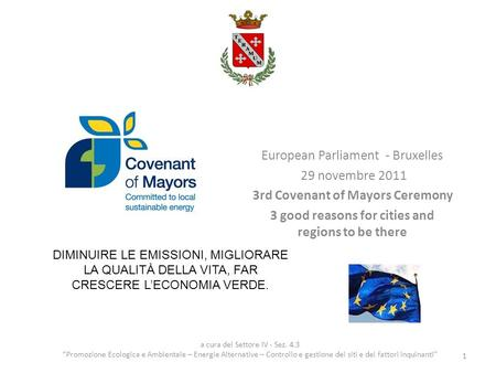 European Parliament - Bruxelles 29 novembre 2011 3rd Covenant of Mayors Ceremony 3 good reasons for cities and regions to be there 1 a cura del Settore.