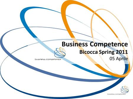 Business Competence Bicocca Spring 2011 05 Aprile.