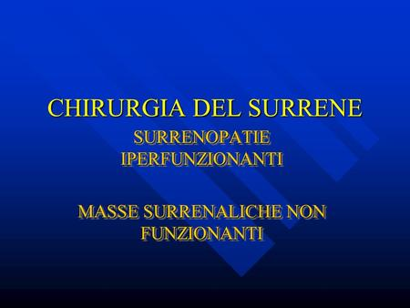 SURRENOPATIE IPERFUNZIONANTI MASSE SURRENALICHE NON FUNZIONANTI