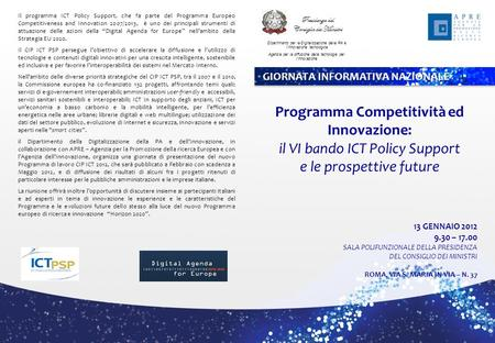 Il programma ICT Policy Support, che fa parte del Programma Europeo Competitiveness and Innovation 2007/2013, è uno dei principali strumenti di attuazione.
