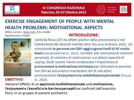 IV CONGRESSO NAZIONALE Palermo, 05-07 Ottobre 2012 EXERCISE ENGAGEMENT OF PEOPLE WITH MENTAL HEALTH PROBLEMS: MOTIVATIONAL ASPECTS Attilio Carraro, Ilaria.