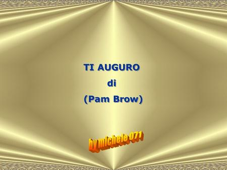TI AUGURO di (Pam Brow) by michele 071.