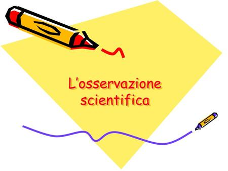 Losservazione scientifica. LOSSERVAZIONE OCCASIONALESCIENTIFICA.