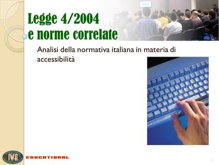 Legge 4/2004 e norme correlate Analisi della normativa italiana in materia di accessibilità 1.