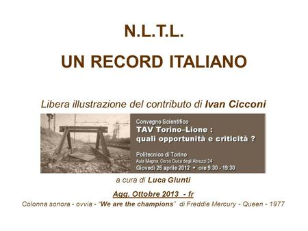 N.L.T.L. UN RECORD ITALIANO Libera illustrazione del contributo di Ivan Cicconi Colonna sonora - ovvia - We are the champions di Freddie Mercury - Queen.