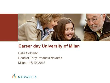 Career day University of Milan Delia Colombo, Head of Early Products Novartis Milano, 18/10/ 2012.