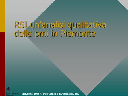 Copyright, 1996 © Dale Carnegie & Associates, Inc. RSI un'analisi qualitativa delle pmi in Piemonte.