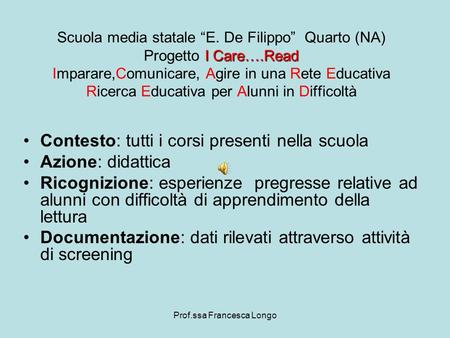 Prof.ssa Francesca Longo I Care….Read Scuola media statale E. De Filippo Quarto (NA) Progetto I Care….Read Imparare,Comunicare, Agire in una Rete Educativa.