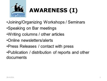 AWARENESS (I) Joining/Organizing Workshops / Seminars Speaking on Bar meetings Writing columns / other articles Online newsletters/alerts Press Releases.