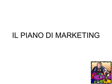 IL PIANO DI MARKETING.
