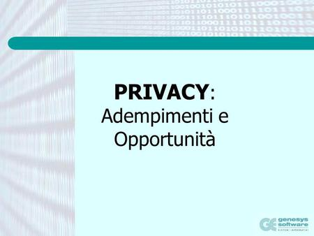 PRIVACY: Adempimenti e Opportunità