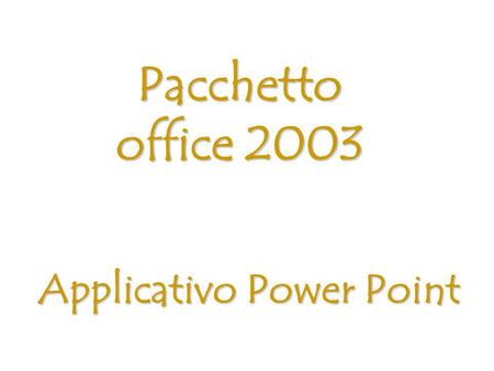 Applicativo Power Point Pacchetto office 2003. Aprire il programma (1) Il programma Power Point serve per creare presentazioni. Si apre dal menu start.