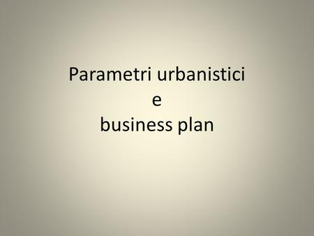 Parametri urbanistici e business plan. St [mq] – Superficie territoriale Per superficie territoriale si intende la superficie dellarea compresa allinterno.