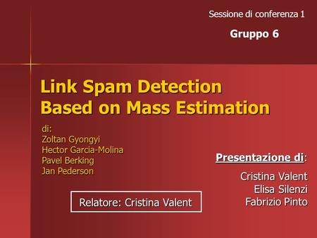 Link Spam Detection Based on Mass Estimation Sessione di conferenza 1 di: Zoltan Gyongyi Hector Garcia-Molina Pavel Berking Jan Pederson Presentazione.