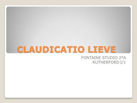 CLAUDICATIO LIEVE FONTAINE STUDIO 2°A RUTHERFORD I/1.