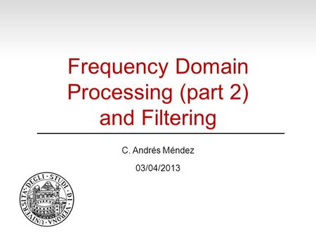 Frequency Domain Processing (part 2) and Filtering C. Andrés Méndez 03/04/2013.