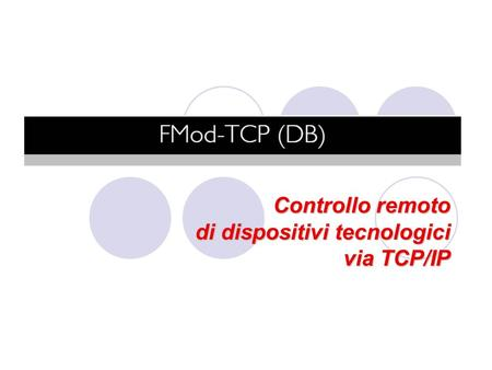 Controllo remoto di dispositivi tecnologici via TCP/IP.