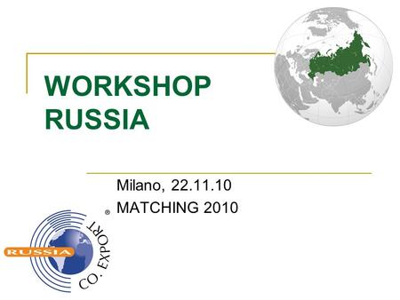 WORKSHOP RUSSIA Milano, 22.11.10 MATCHING 2010.