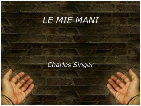 LE MIE MANI Charles Singer.