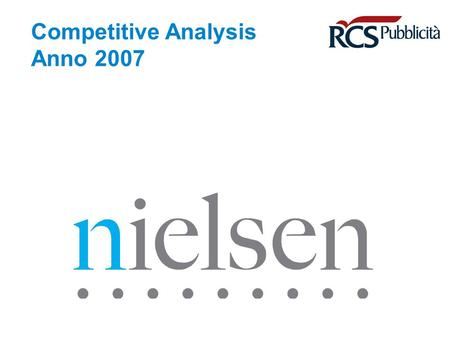 Competitive Analysis Anno 2007. April 30, 2014 Confidential & Proprietary Copyright © 2007 The Nielsen Company Copyright © Nielsen Media Research Page.