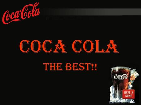 Coca cola THE BEST!!.