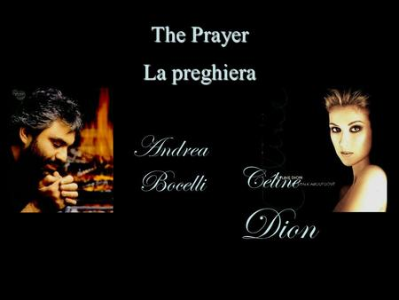 The Prayer La preghiera Andrea Céline Bocelli Dion.