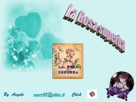 La Rosa superba By Angelo amor43@alice.it Click.