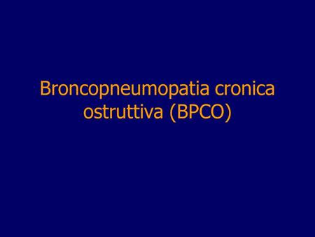 Broncopneumopatia cronica ostruttiva (BPCO). COPD n Definition, Classification n Burden of COPD n Risk Factors n Pathogenesis, Pathology, Pathophysiology.