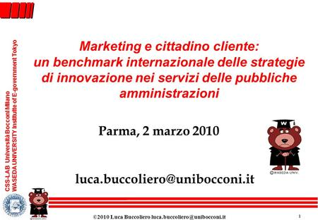 ©2010 Luca Buccoliero 1 CSS-LAB Università Bocconi Milano WASEDA UNIVERSITY Institutte of E-government Tokyo Marketing e.