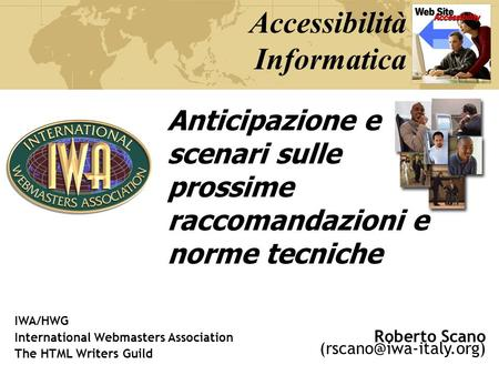 Roberto Scano IWA/HWG International Webmasters Association The HTML Writers Guild Accessibilità Informatica Anticipazione e scenari.
