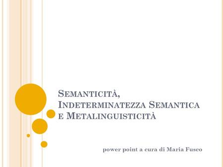 Semanticità, Indeterminatezza Semantica e Metalinguisticità