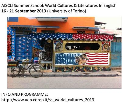 AISCLI Summer School: World Cultures & Literatures In English 16 - 21 September 2013 (University of Torino) INFO AND PROGRAMME: