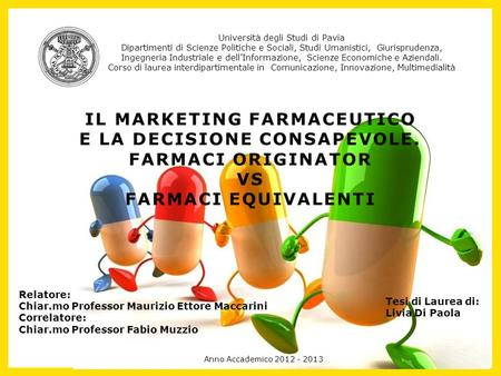 IL MARKETING FARMACEUTICO E LA DECISIONE CONSAPEVOLE. FARMACI ORIGINATOR VS FARMACI EQUIVALENTI Università degli Studi di Pavia Dipartimenti di Scienze.