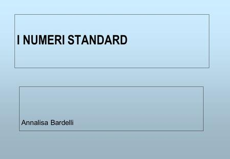 I NUMERI STANDARD Annalisa Bardelli. ISBN e ISSN n ISBN = International standard book number n ISSN = International standard serial number n Sono codici.