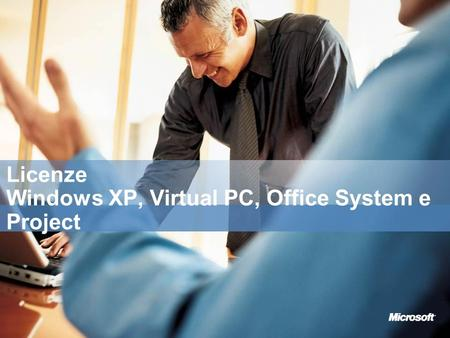 Licenze Windows XP, Virtual PC, Office System e Project.