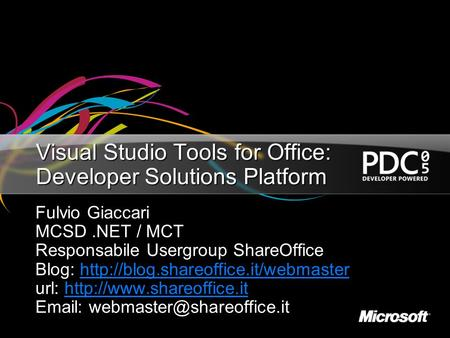 Visual Studio Tools for Office: Developer Solutions Platform Fulvio Giaccari MCSD.NET / MCT Responsabile Usergroup ShareOffice Blog: