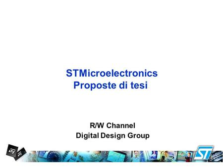 STMicroelectronics Proposte di tesi R/W Channel Digital Design Group.