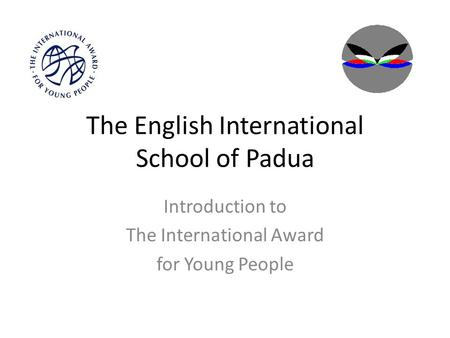 The English International School of Padua Introduction to The International Award for Young People.