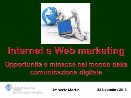 23/ 23 Novembre 2013. Scaletta 1. Lavvento del Web marketing: rompere le routine consolidate, creare nuove routine 2. Cosa chiedere al Web marketing?
