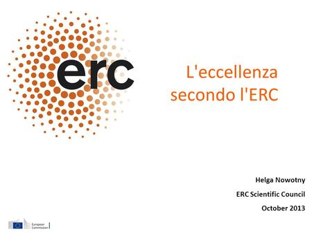 Helga Nowotny ERC Scientific Council October 2013 L'eccellenza secondo l'ERC.