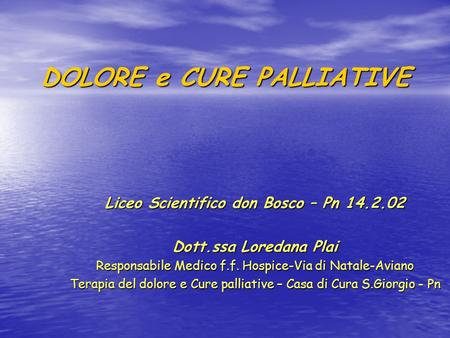 DOLORE e CURE PALLIATIVE Liceo Scientifico don Bosco – Pn 14.2.02 Dott.ssa Loredana Plai Responsabile Medico f.f. Hospice-Via di Natale-Aviano Terapia.