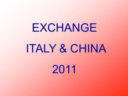 EXCHANGE ITALY & CHINA 2011.