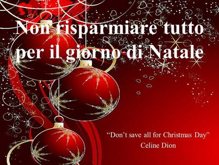 Non risparmiare tutto per il giorno di Natale Dont save all for Christmas Day Celine Dion.